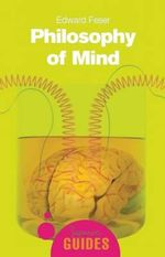 Philosophy of Mind : A Beginner's Guide - Edward Feser