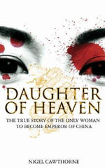 Daughter of Heaven : The True Story of the Only Woman to Become Emperor of China - Nigel Cawthorne