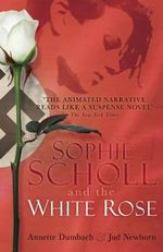 Sophie Scholl and the White Rose - Annette Dumbach