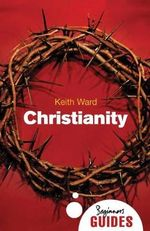 Christianity : A Beginner's Guide - Keith Ward
