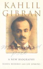 Kahlil Gibran : Man and Poet - Suheil Bushrui