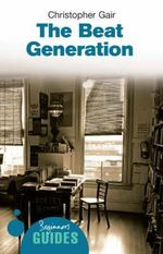 The Beat Generation : A Beginner's Guide - Christopher Gair