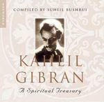 Kahlil Gibran : A Spiritual Treasury - Kahlil Gibran