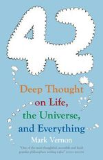 42 : Deep Thought on Life, the Universe, and Everything - Mark Vernon