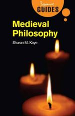 Medieval Philosophy : A Beginner's Guide - Sharon M. Kaye
