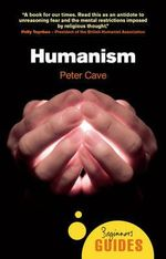 Humanism : A Beginner's Guide - Peter Cave