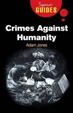Crimes Against Humanity : A Beginner's Guide - Adam Jones