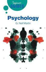 Psychology : A Beginner's Guide - G. Neil Martin