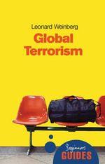 Global Terrorism : A Beginner's Guide - Leonard B. Weinberg