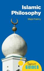 Islamic Philosophy : A Beginner's Guide - Majid Fakhry