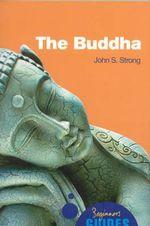 The Buddha : A Beginner's Guide - John Strong