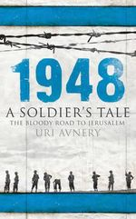 1948 : The Bloody Road to Jerusalem - Uri Avnery