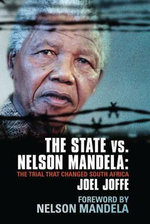 The State vs. Nelson Mandela : The Trial That Changed South Africa - Joel Joffe