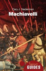 Machiavelli : A Beginner's Guide - Cary J. Nederman