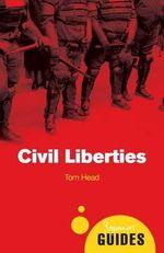 Civil Liberties : A Beginner's Guide - Tom Head