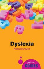 Dyslexia : A Beginner's Guide - Nicola Brunswick