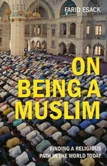 On Being a Muslim : Finding a Religious Path in the World Today - Farid Esack