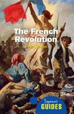 The French Revolution : A Beginner's Guide - Peter Davies