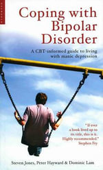 Coping with Bipolar Disorder : A CBT-informed Guide to Living with Manic Depression - Steven Jones