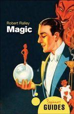 Magic : A Beginner's Guide - Robert Ralley