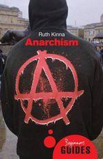 Anarchism : A Beginner's Guide - Ruth Kinna