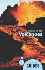 Volcanoes : A Beginner's Guide - Rosaly M. C. Lopes