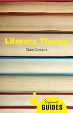 Literary Theory : A Beginner's Guide - Clare Connors