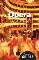 Opera : A Beginner's Guide - Alexandra Wilson