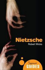 Nietzsche : A Beginner's Guide - Robert Wicks