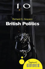 British Politics : A Beginner's Guide - Richard S. Grayson