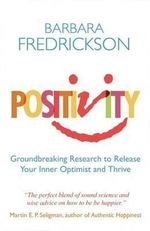 Positivity : Groundbreaking Research to Release Your Inner Optimist and Thrive - Barbara Fredrickson