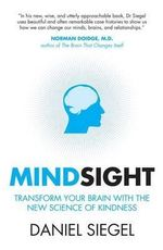 Mindsight : Transform Your Brain with the New Science of Kindness - Daniel Siegel
