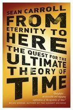 From Eternity to Here : The Quest for the Ultimate Theory of Time - Sean Carroll