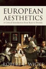 European Aesthetics : A Critical Introduction from Kant to Derrida - Robert L. Wicks