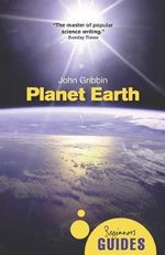 Planet Earth : A Beginner's Guide - John R. Gribbin