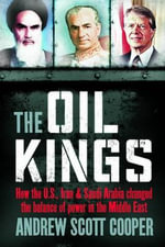 The Oil Kings : How the US, Iran, and Saudi Arabia Changed the Balance of Power in the Middle East - Andrew Scott Cooper