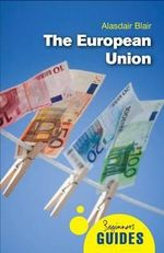 The European Union : A Beginner's Guide - Alasdair Blair