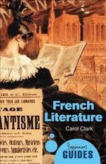 French Literature : A Beginner's Guide - Carol Clark