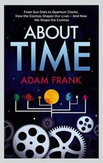 About Time : From Sun Dials to Quantum Clocks, How the Cosmos Shapes Our Lives - Adam Frank