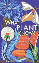 What a Plant Knows : A Field Guide to the Senses of Your Garden (and Beyond) - Daniel Chamovitz