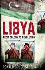 Libya : From Colony to Revolution - Ronald Bruce St.John