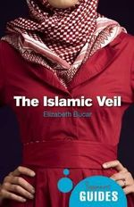 The Islamic Veil : A Beginner's Guide - Elizabeth M. Bucar