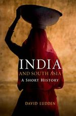 India and South Asia : A Short History - David Ludden