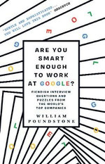 Are You Smart Enough to Work at Google? : Fiendish Puzzles and Impossible Interview Questions from the World's Top Companies - William Poundstone