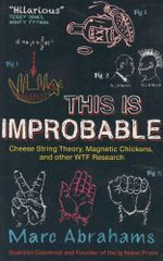 This is Improbable : Cheese String Theory, Magnetic Chickens, and Other WTF Research - Marc Abrahams