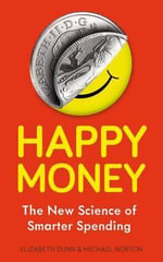 Happy Money : The New Science of Smarter Spending - Elizabeth Dunn