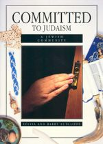 Committed to Judaism : A Jewish Community - Sylvia Sutcliffe