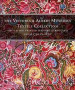 Victoria and Albert Museum's Textile Collection : Design for Printed Textiles in England from 1750-1850 - Wendy Hefford