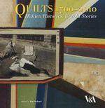 Quilts 1700-2010 : Hidden Histories, Untold Stories