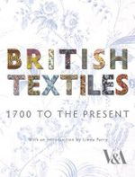 British Textiles : 1700 to the present - Wendy Hefford